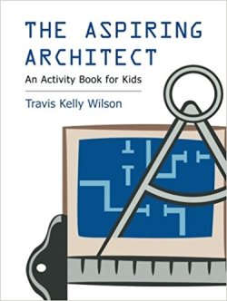 The Aspiring Architect An Activity Book for Kids